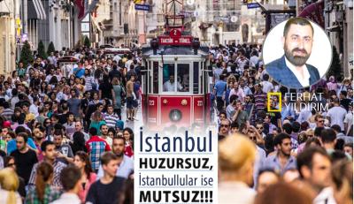 İstanbul huzursuz, İstanbullular ise mutsuz..